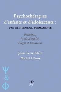 Jean-Pierre Klein et Michel Hénin - Psychothérapies d'enfants et d'adolescents - Une réinvention permanente.