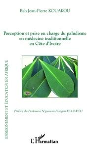 Jean-Pierre Kouakou Bah - Perception et prise en charge du paludisme en médecine traditionnelle en Côte d'Ivoire.