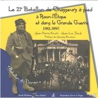 Jean-Pierre Kruch et Jean-Luc Staub - Le 21e Bataillon de Chasseurs à pied à Raon-L'Etape et dans la Grande Guerre (1913-1919).