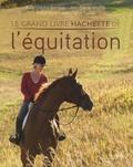 Jean-Pierre Laborde et Aude Lhérété- Bonneau - Le grand livre Hachette de l'équitation.