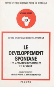 Jean-Pierre Lachaud et Marc Penouil - Le développement spontané - Les activités informelles en Afrique.