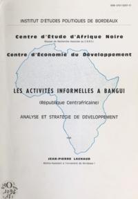 Jean-Pierre Lachaud - Les activités informelles à Bangui - République centrafricaine : analyse et stratégie de développement.
