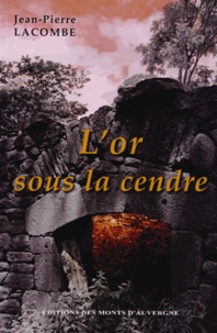 Jean-Pierre Lacombe - L'or sous la cendre.