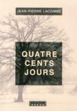 Jean-Pierre Lacombe - Quatre cents jours.