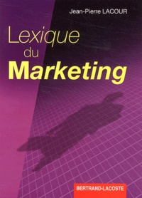 Jean-Pierre Lacour - Lexique du marketing BTS/DEUG/DUT.