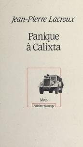 Jean-Pierre Lacroux - Panique à Calixta.