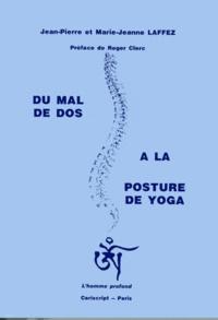 Jean-Pierre Laffez et Marie-Jeanne Laffez - Du mal de dos à la posture de yoga.