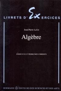 Jean-Pierre Lafon - Algèbre - Exercices et problèmes corrigés.