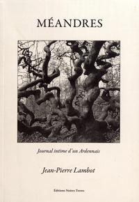 Jean-Pierre Lambot - Méandres - Journal intime d'un Ardennais.