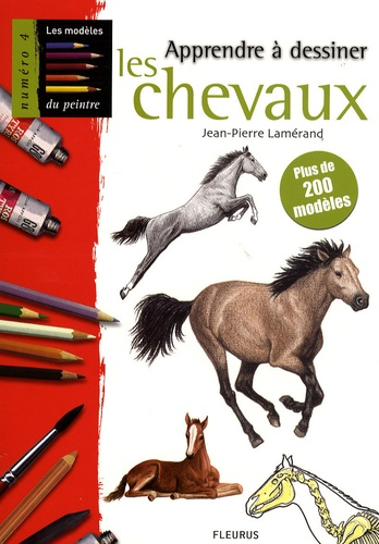 Jean-Pierre Lamérand - Apprendre à dessiner les chevaux - Plus de 200 modèles.