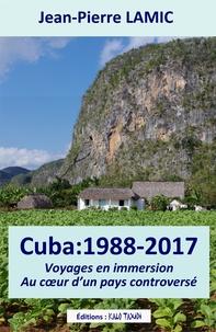 Jean-Pierre Lamic - Cuba : 1988-2017 - Voyages en immersion au coeur d'un pays controversé.