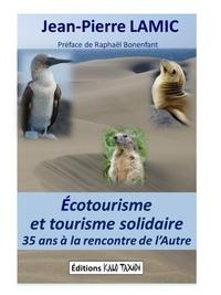 Jean-Pierre Lamic - Ecotourisme et tourisme solidaire : 35 ans à la rencontre de l'Autre.