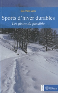 Jean-Pierre Lamic - Sports d'hiver durables - Les pistes du possible.