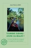 Jean-Pierre Lamic - Tourisme durable : utopie ou réalité ? - Comment identifier les voyageurs et voyagistes éco-responsables ?.