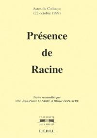 Jean-Pierre Landry et Olivier Leplâtre - Présence de Racine - Actes du Colloque (22 octobre 1999).
