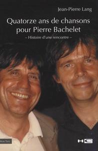 Jean-Pierre Lang - Quatorze ans de chansons pour Pierre Bachelet - Histoire d'une rencontre.