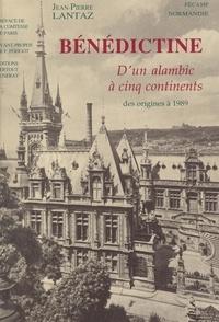 Jean-Pierre Lantaz et Pierre Bergoin - Bénédictine - D'un alambic à cinq continents : des origines à 1989.