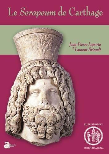 Jean-Pierre Laporte et Laurent Bricault - Le Serapeum de Carthage.