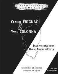 Jean-Pierre Larminier - Claude Erignac et Yvan Colonna - Deux victimes pour une affaire d'Etat.