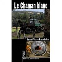 Jean-Pierre Larminier - Le Chaman blanc.
