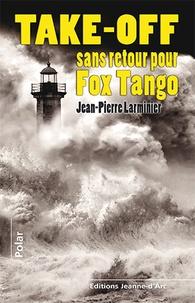Jean-Pierre Larminier - Take-off sans retour pour Fox Tango.