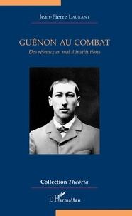 Jean-Pierre Laurant - Guénon au combat - Des réseaux en mal d'institutions.