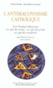 Jean-Pierre Laurant et Emile Poulat - L'antimaçonnisme catholique - Les Francs-Maçons par Mgr de Ségur.