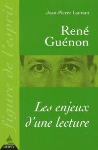 Jean-Pierre Laurant - René Guénon - Les enjeux d'une lecture.