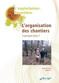 Jean-Pierre Laurier - L'organisation des chantiers - Comment faire ?.