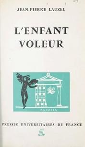 Jean-Pierre Lauzel et Georges Heuyer - L'enfant voleur.