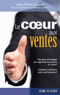 Le coeur aux ventes - Pourquoi développer une approche humaniste en vente ? Comment améliorer votre performance ?.pdf