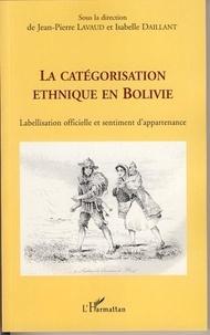 Jean-Pierre Lavaud et Isabelle Daillant - La catégorisation ethnique en Bolivie - Labellisation officielle et sentiment d'appartenance.