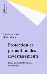Jean-Pierre Laviec - Protection et promotion des investissements - Etude de droit international économique.