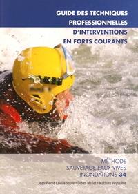 Jean-Pierre Lavilleneuve et Didier Mellet - Guide des techniques professionnelles d'intervention en forts courants - Méthode sauvetage eaux vives inondations 34.