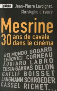 Jean-Pierre Lavoignat et Christophe d' Yvoire - Mesrine - 30 Ans de cavale dans le cinéma.