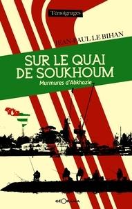 Jean-Pierre Le Bihan - Sur le quai de Soukhoum - Murmures d'Abkhazie.