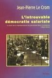 Jean-Pierre Le Crom - L'introuvable démocratie salariale - Le droit de la représentation du personnel dans l'entreprise (1890-2002).