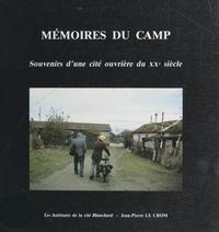 Jean-Pierre Le Crom et  Les Habitants de la Cité Blanc - Mémoires du camp - Souvenirs d'une cité ouvrière du XXe siècle.