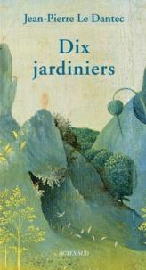 Jean-Pierre Le Dantec - Dix jardiniers.