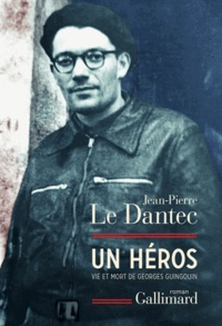 Jean-Pierre Le Dantec - Un héros - Vie et mort de Georges Guingouin.