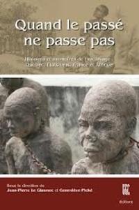 Jean-Pierre Le Glaunec et Geneviève Piché - Quand le passé ne passe pas - Histoires et mémoires de l'esclavage : Québec, Etats-Unis, France et Afrique.