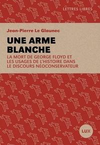 Jean-Pierre Le Glaunec - Une arme blanche - La mort de George Floyd et les usages de l'histoire dans le discours néoconservateur.