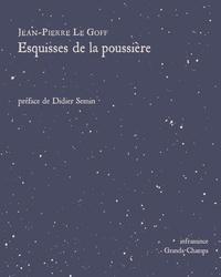 Jean-Pierre Le Goff - Esquisses de la poussière.