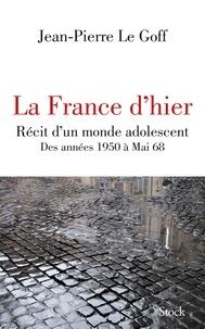 Jean-Pierre Le Goff - La France d'hier.