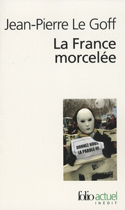 Jean-Pierre Le Goff - La France morcelée.