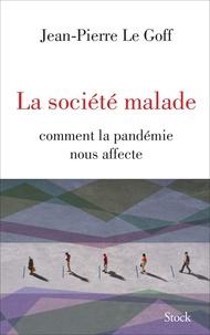 Jean-Pierre Le Goff - La société malade - Comment la pandémie nous affecte.