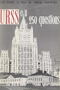 Jean-Pierre Le Mée et André Parinaud - L'U.R.S.S. en 250 questions - La réalité soviétique.