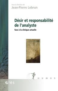 Jean-Pierre Lebrun et  Collectif - Désir et responsabilité de l'analyste face à la clinique actuelle.