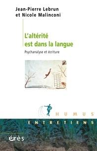 Jean-Pierre Lebrun et Nicole Malinconi - L'alterité est dans la langue : psychanalyse et écriture.