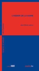 Jean-Pierre Lebrun - L'avenir de la haine.